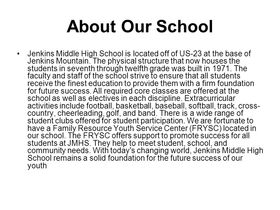 About Our School Jenkins Middle High School is located off of US-23 at the base of Jenkins Mountain.