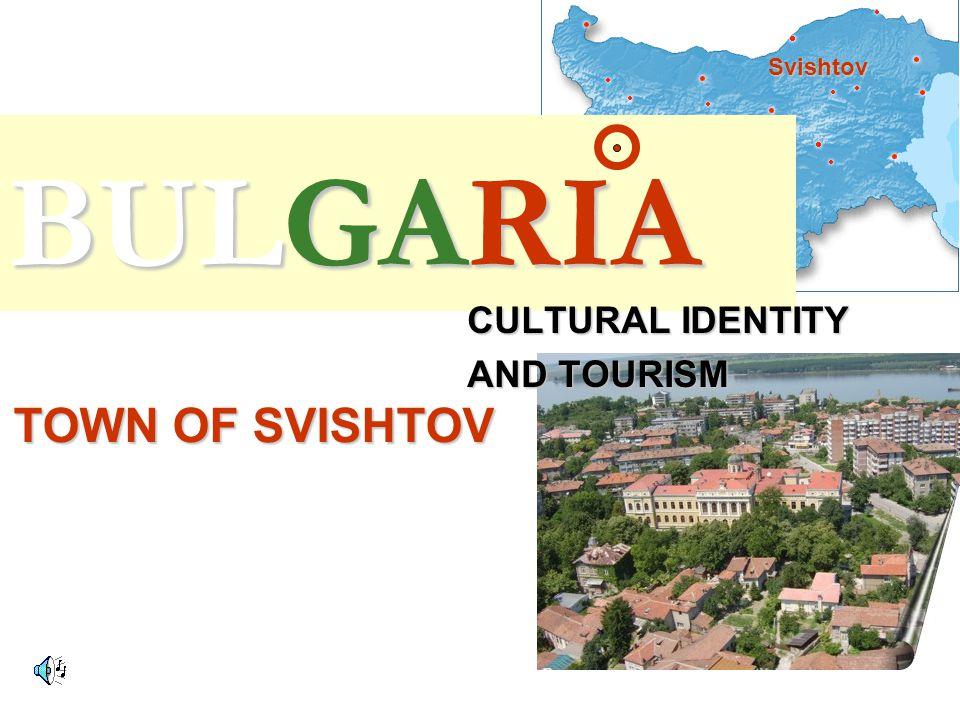 BULGARIA CULTURAL IDENTITY AND TOURISM TOWN OF SVISHTOV Svishtov