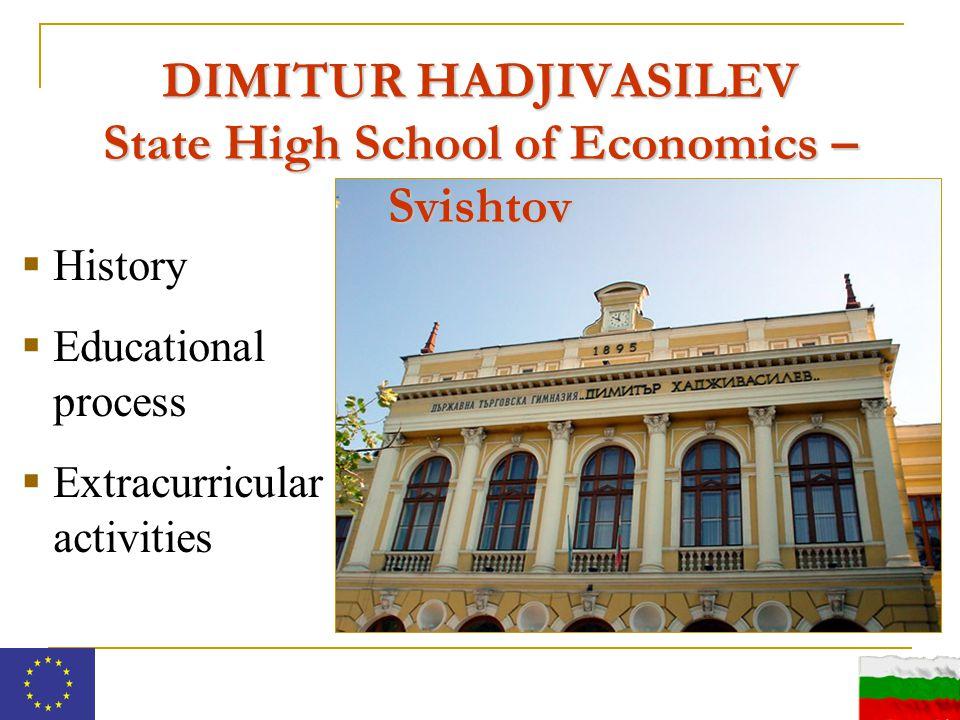  History  Educational process  Extracurricular activities DIMITUR HADJIVASILEV State High School of Economics – Svishtov