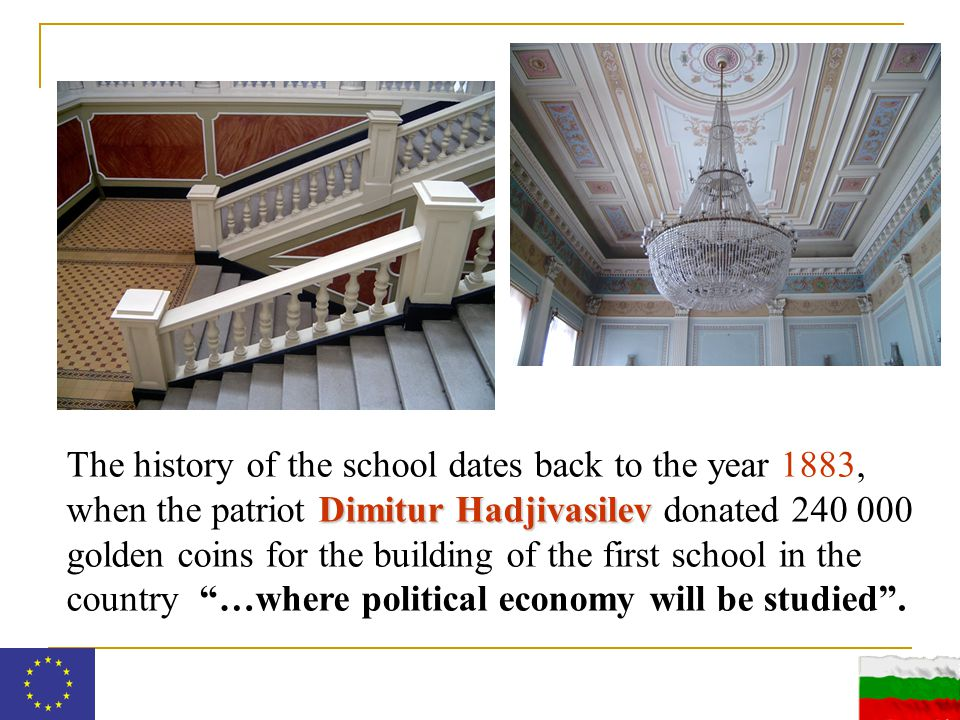 Dimitur Hadjivasilev The history of the school dates back to the year 1883, when the patriot Dimitur Hadjivasilev donated 240 000 golden coins for the building of the first school in the country …where political economy will be studied .