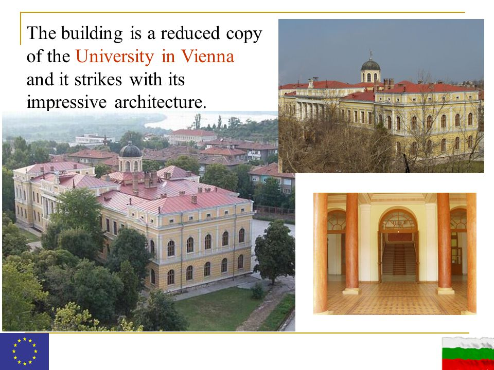 The building is a reduced copy of the University in Vienna and it strikes with its impressive architecture.