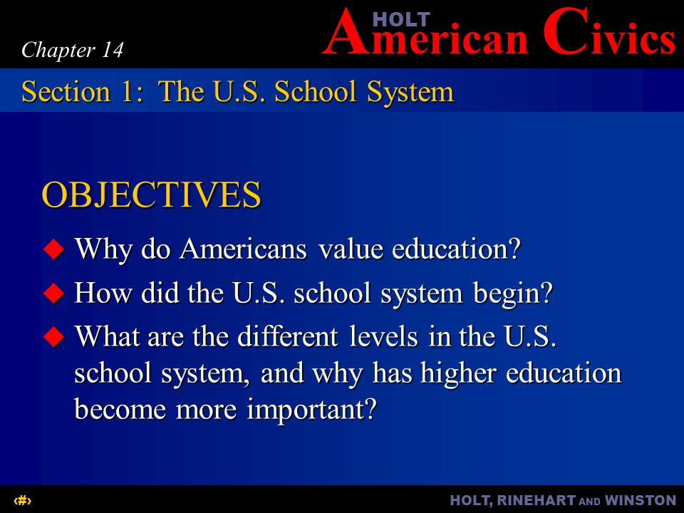A merican C ivicsHOLT HOLT, RINEHART AND WINSTON2 Chapter 14 OBJECTIVES  Why do Americans value education.