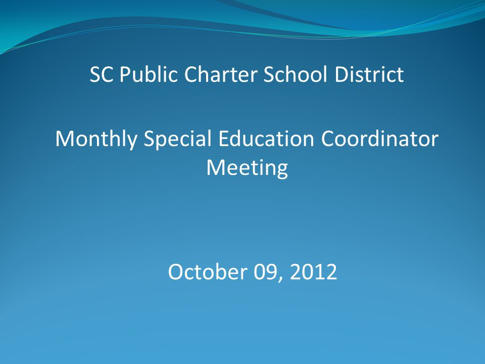 SC Public Charter School District Monthly Special Education Coordinator Meeting October 09, 2012