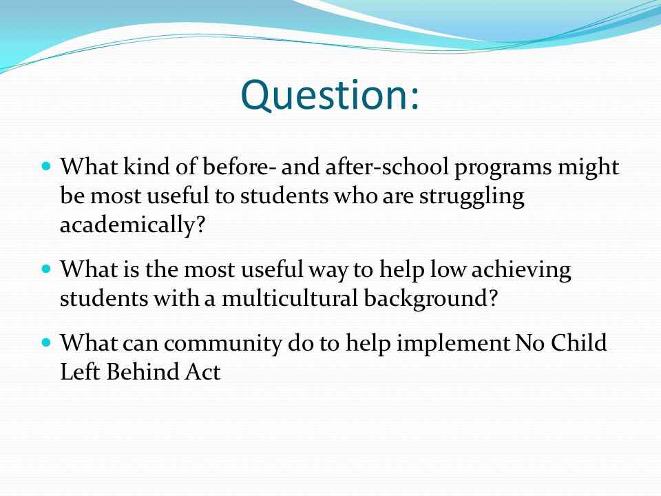 Question: What kind of before- and after-school programs might be most useful to students who are struggling academically.