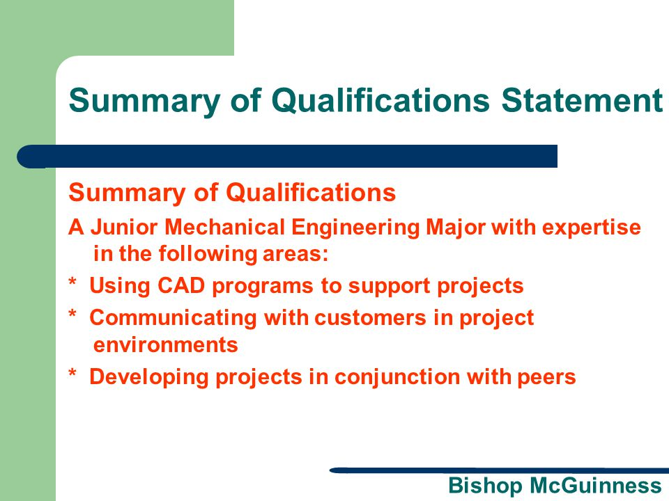 Bishop McGuinness Summary of Qualifications Statement Summary of Qualifications A Junior Mechanical Engineering Major with expertise in the following