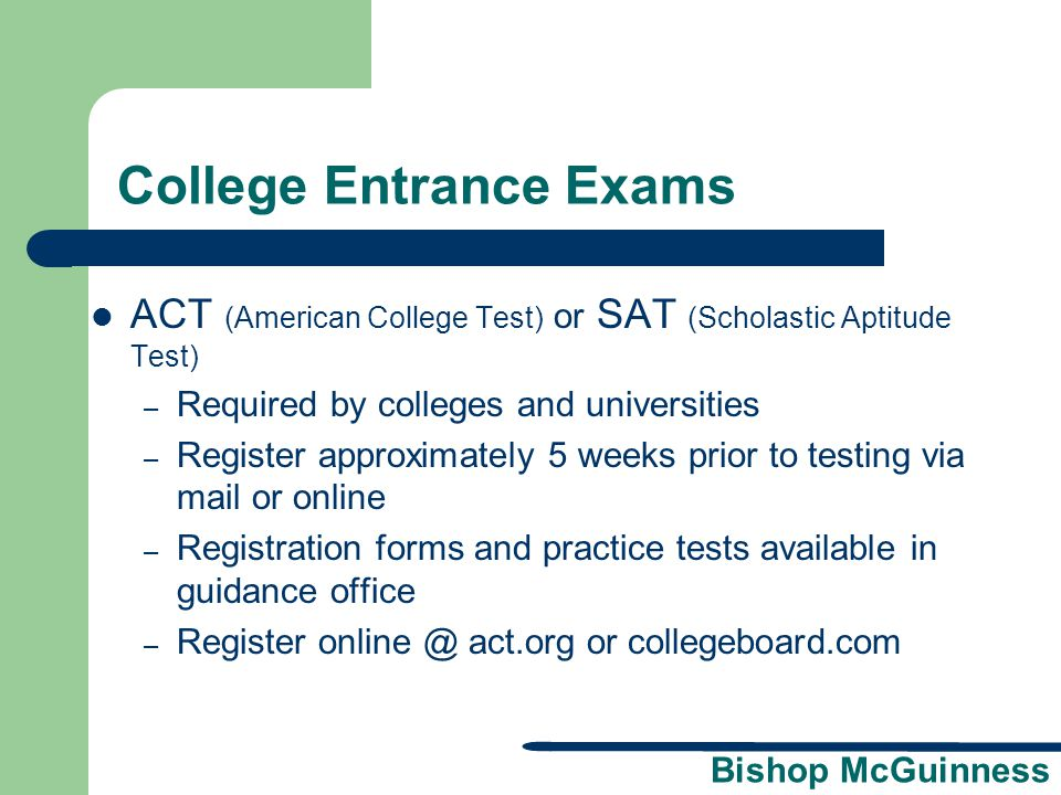 Bishop McGuinness College Entrance Exams ACT (American College Test) or SAT (Scholastic Aptitude Test) – Required by colleges and universities – Regis