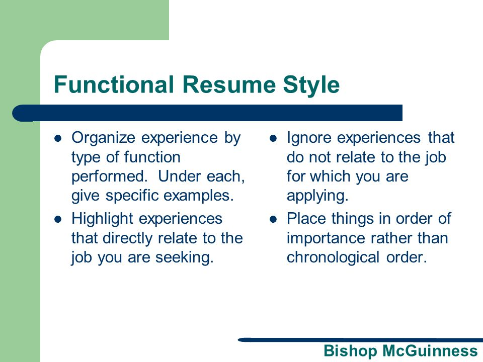 Bishop McGuinness Functional Resume Style Organize experience by type of function performed. Under each, give specific examples. Highlight experiences
