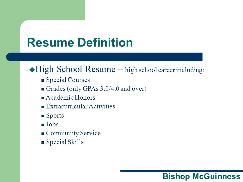 Bishop McGuinness Resume Importance  Organizes your thoughts  Helps you recognize skills and interests  Helps you make better choices  Helps you achieve your goals  Makes you feel good about yourself