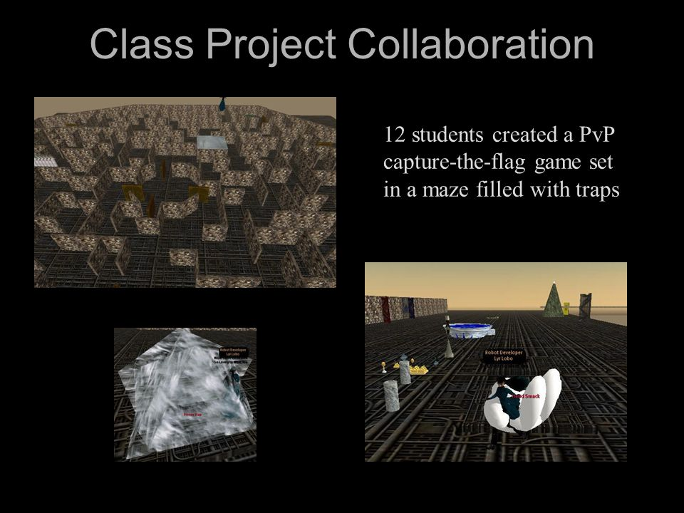 Class Project Collaboration 12 students created a PvP capture-the-flag game set in a maze filled with traps