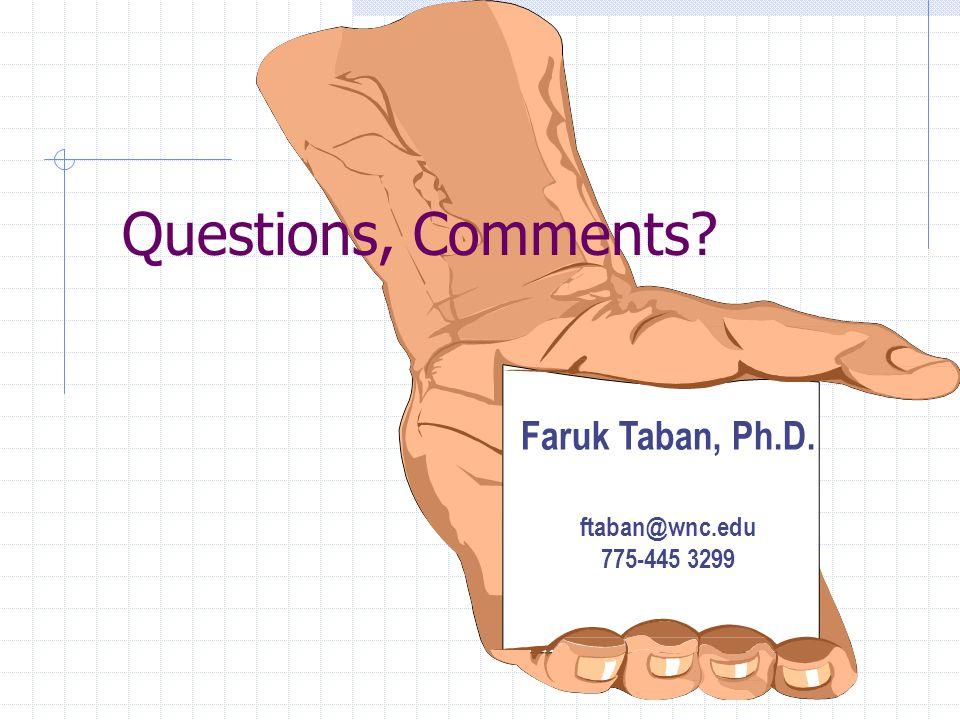 Questions, Comments Faruk Taban, Ph.D. ftaban@wnc.edu 775-445 3299