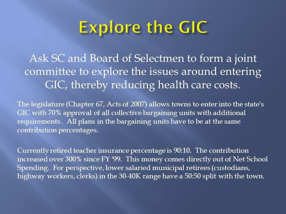 Ask SC and Board of Selectmen to form a joint committee to explore the issues around entering GIC, thereby reducing health care costs.