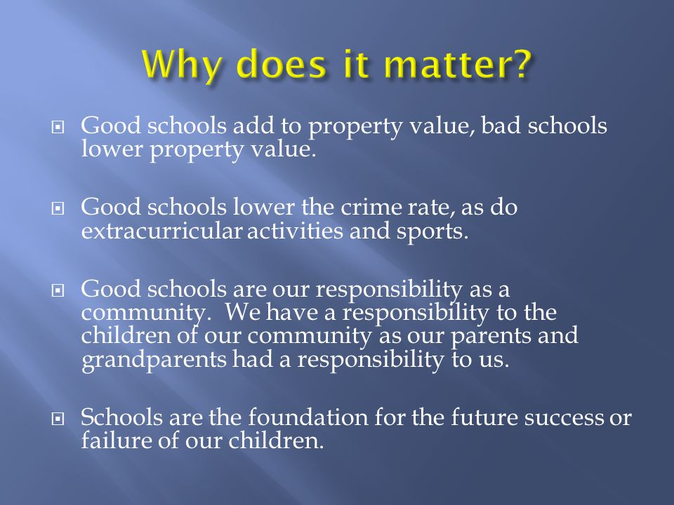  Good schools add to property value, bad schools lower property value.