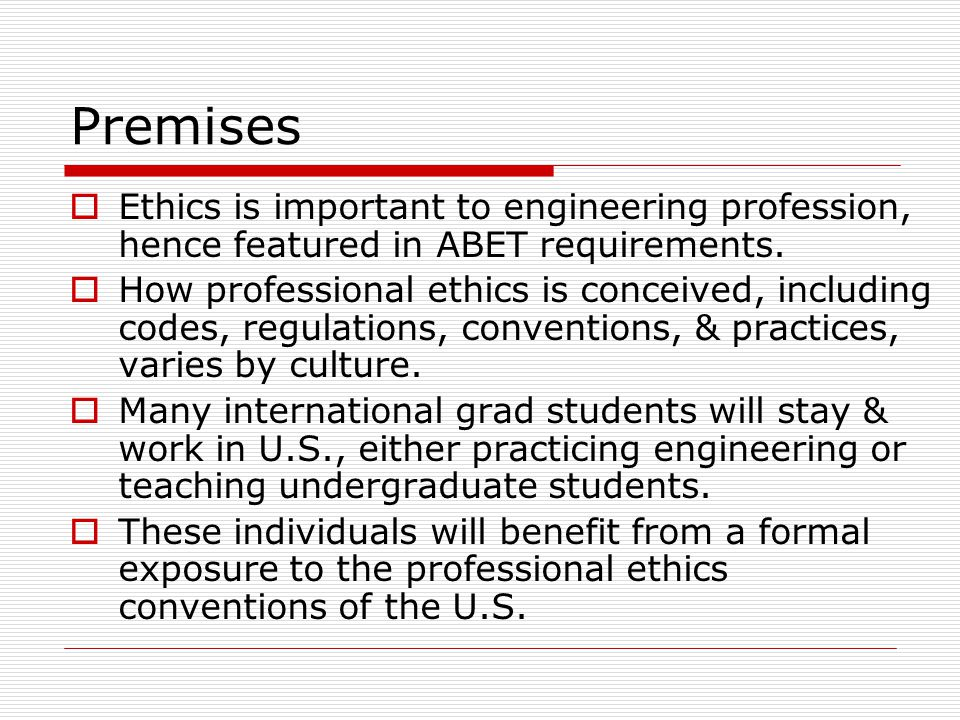 Premises  Ethics is important to engineering profession, hence featured in ABET requirements.