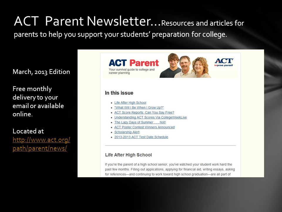 ACT Parent Newsletter… Resources and articles for parents to help you support your students' preparation for college. March, 2013 Edition Free monthly