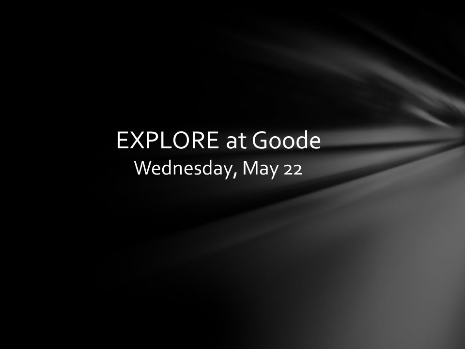 EXPLORE at Goode Wednesday, May 22