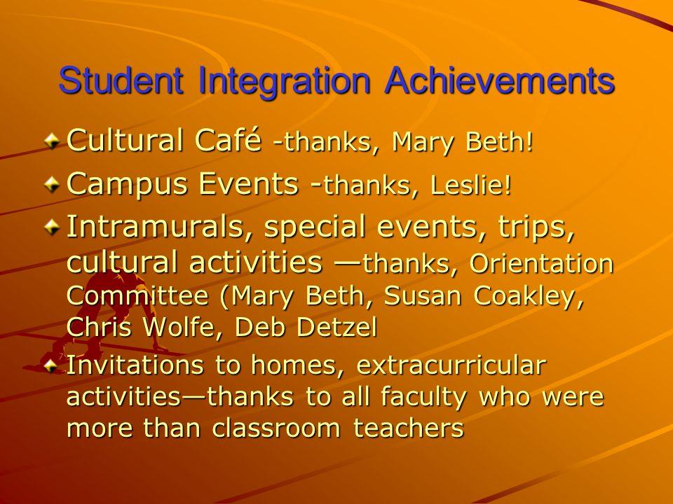 Student Integration Achievements Cultural Café -thanks, Mary Beth.