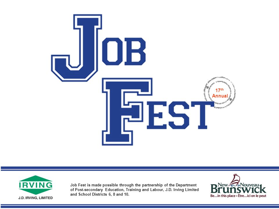 WWW.CAREERSTHATWORK.CA Job Fest is a one day event that is held at the Saint John Trade and Convention Centre.