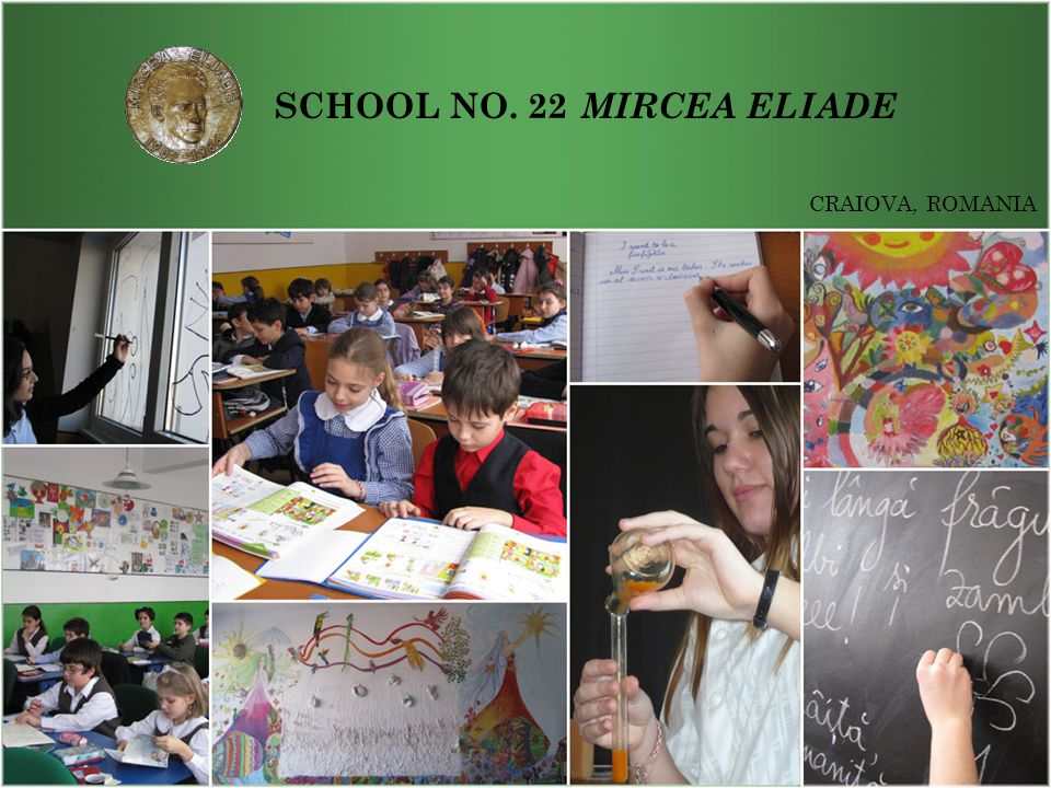 SCHOOL NO. 22 MIRCEA ELIADE DOCENDO DISCIMUS! School Motto Craiova, Romania By teaching, we learn!