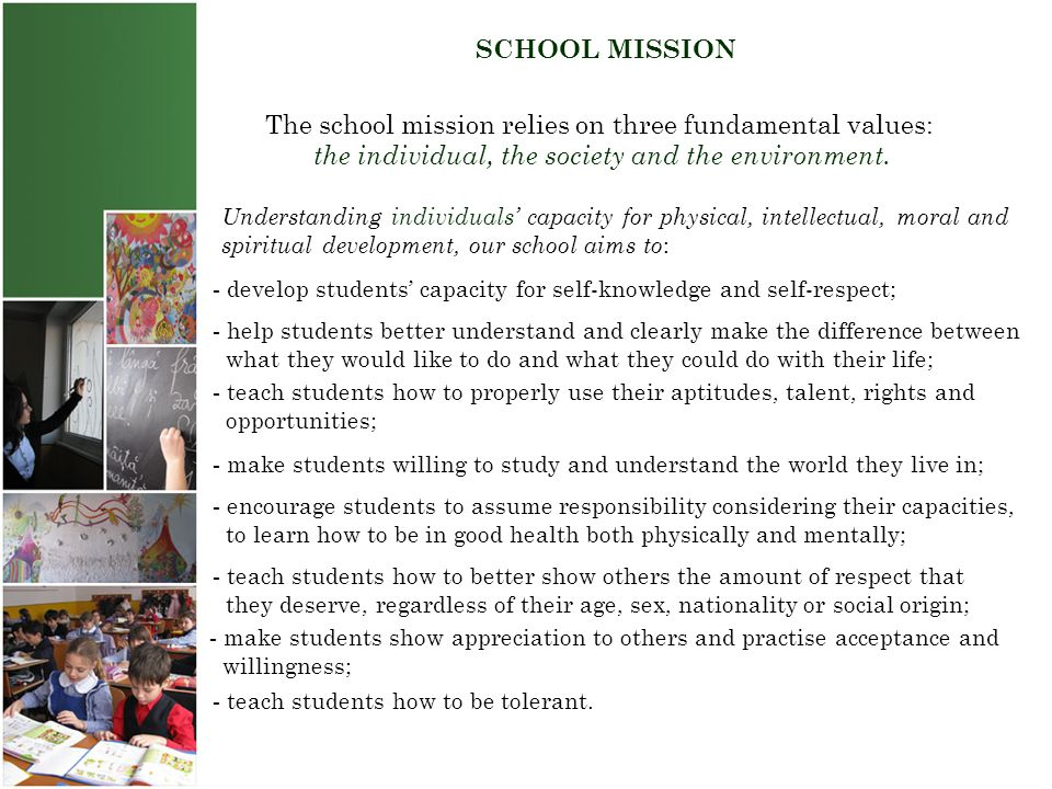 SCHOOL MISSION The school mission relies on three fundamental values: the individual, the society and the environment. Understanding individuals' capa