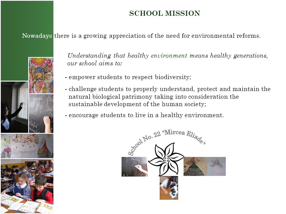 SCHOOL MISSION Nowadays there is a growing appreciation of the need for environmental reforms.