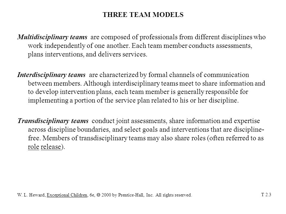 THREE TEAM MODELS Multidisciplinary teams are composed of professionals from different disciplines who work independently of one another. Each team me