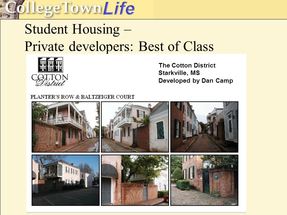 Student Housing – Private developers: Best of Class The Cotton District Starkville, MS Developed by Dan Camp