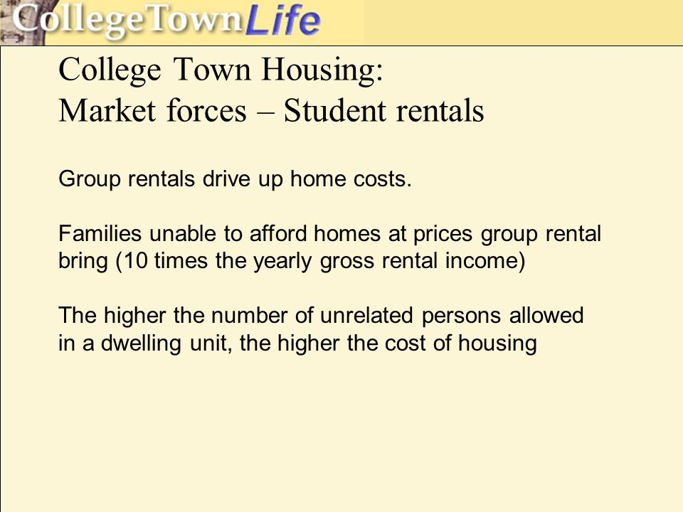 College Town Housing: Market forces – Student rentals Group rentals drive up home costs.