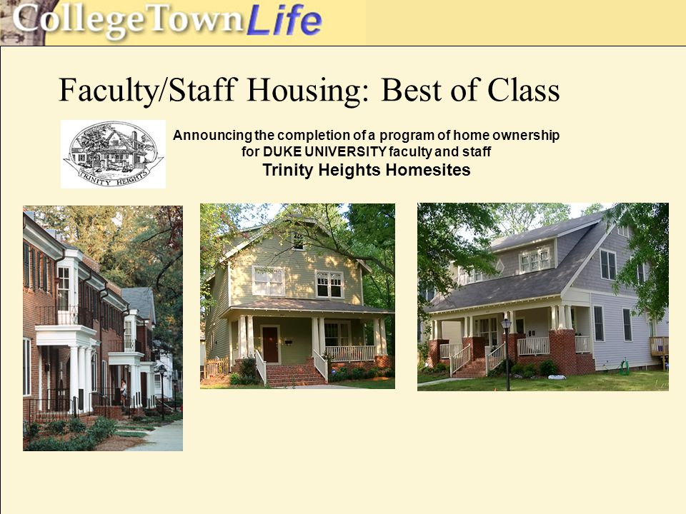 Faculty/Staff Housing: Best of Class Announcing the completion of a program of home ownership for DUKE UNIVERSITY faculty and staff Trinity Heights Homesites