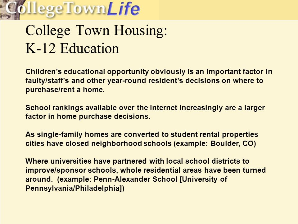 Children's educational opportunity obviously is an important factor in faulty/staff's and other year-round resident's decisions on where to purchase/rent a home.