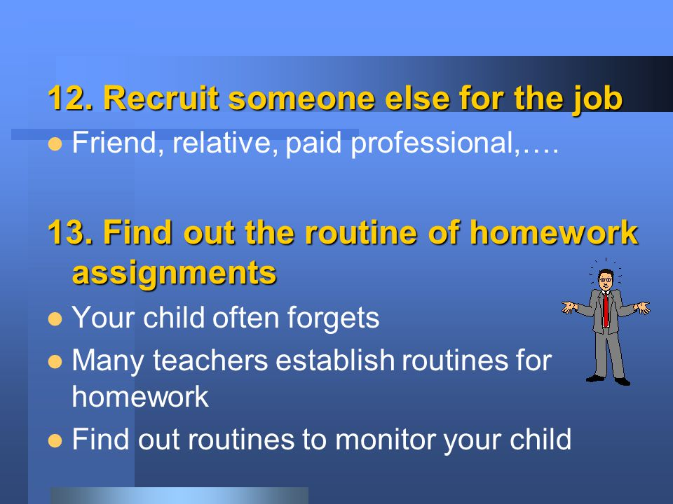 . 22. Teach Him that : Schoolwork & Homework Will Be Done Either Now or Later !