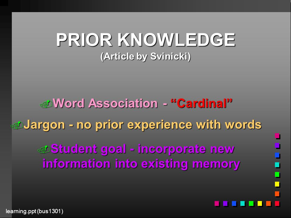 learning.ppt (bus1301) PRIOR KNOWLEDGE (Article by Svinicki).