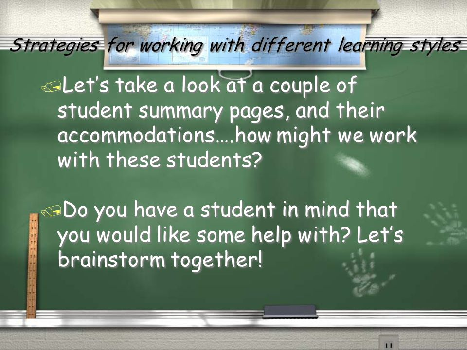 Strategies for working with different learning styles / Let's take a look at a couple of student summary pages, and their accommodations….how might we work with these students.