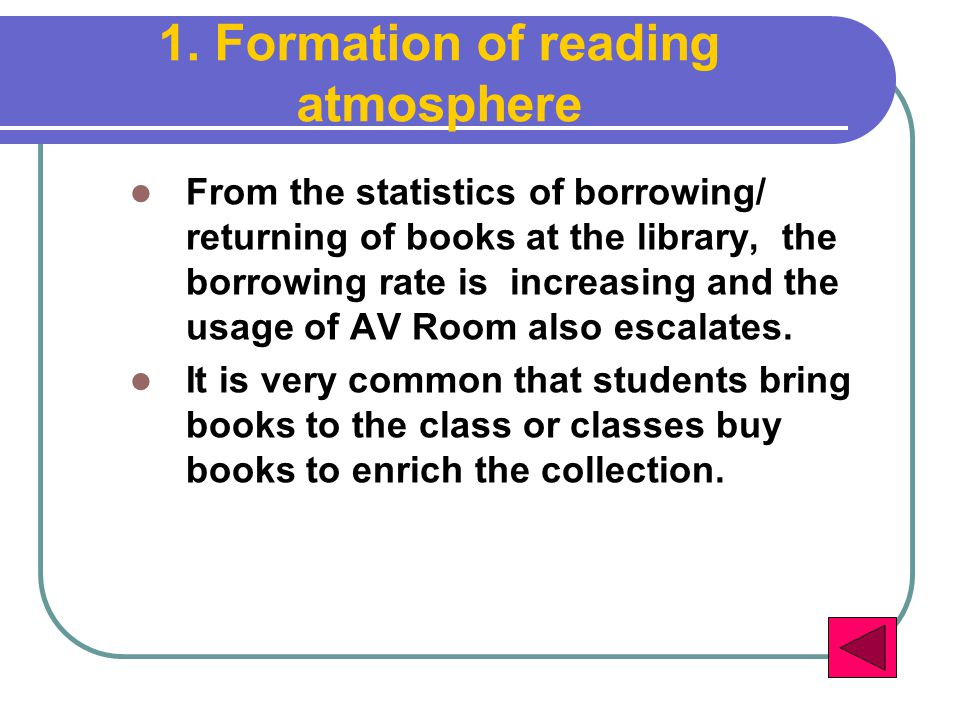 1. Formation of reading atmosphere From the statistics of borrowing/ returning of books at the library, the borrowing rate is increasing and the usage