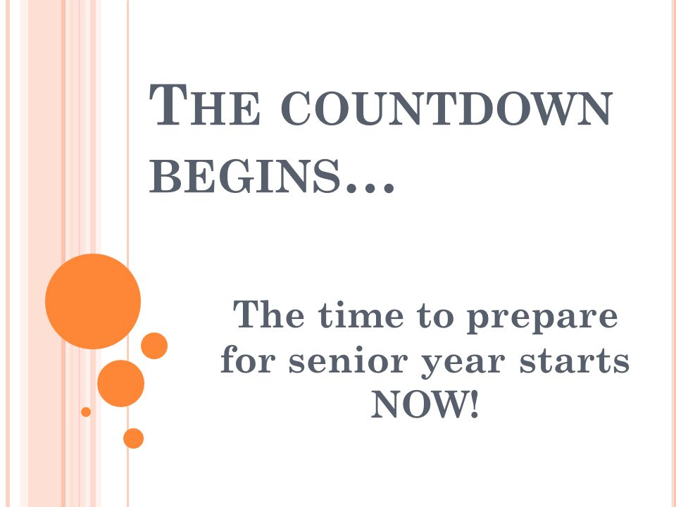 T HE COUNTDOWN BEGINS … The time to prepare for senior year starts NOW!