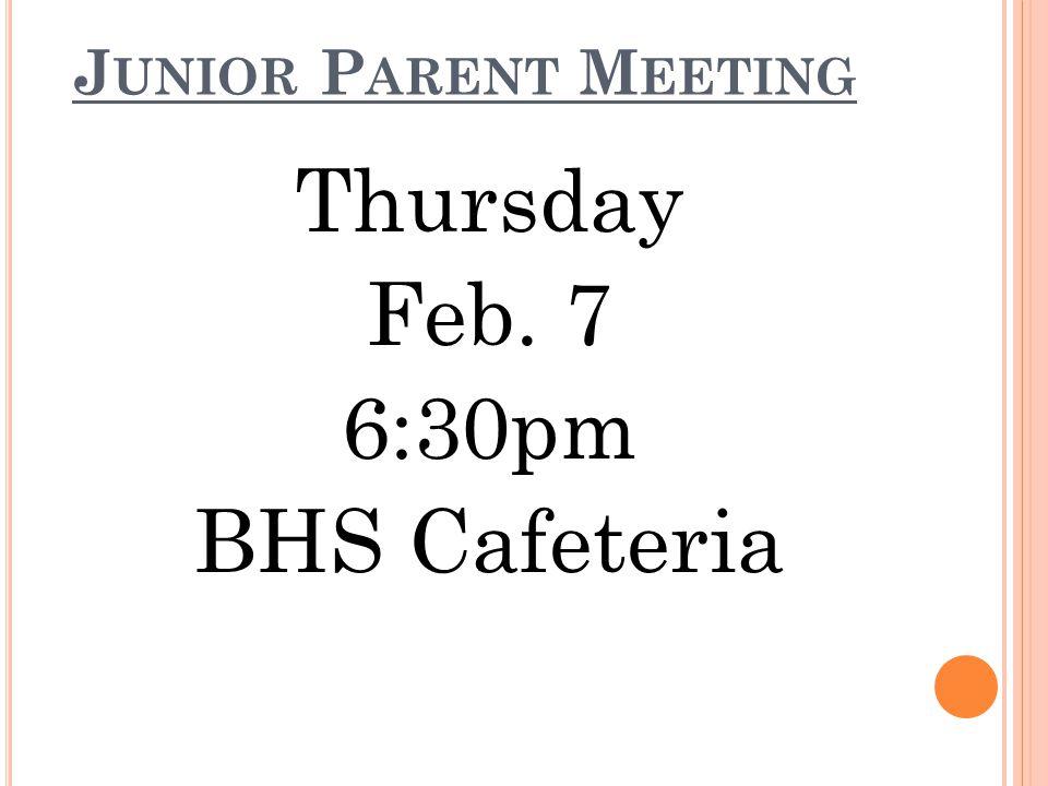 J UNIOR P ARENT M EETING Thursday Feb. 7 6:30pm BHS Cafeteria