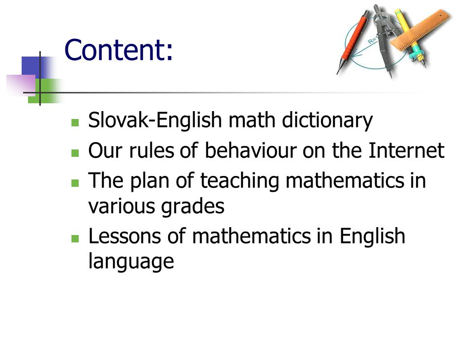 Content: Slovak-English math dictionary Our rules of behaviour on the Internet The plan of teaching mathematics in various grades Lessons of mathemati