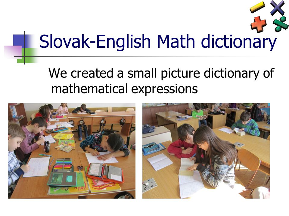 Slovak-English Math dictionary We created a small picture dictionary of mathematical expressions