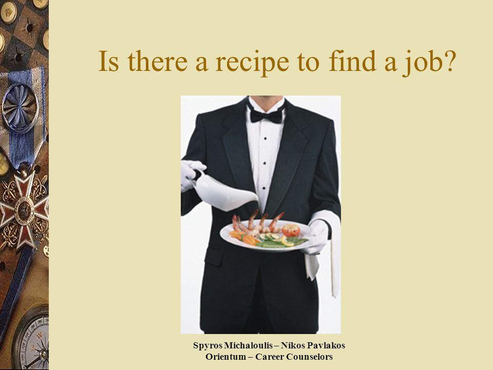 Spyros Michaloulis – Nikos Pavlakos Orientum – Career Counselors Is there a recipe to find a job