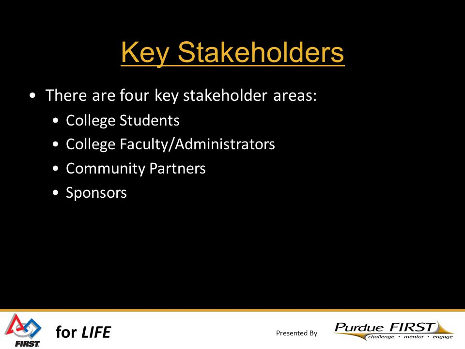for LIFE Presented By Key Stakeholders There are four key stakeholder areas: College Students College Faculty/Administrators Community Partners Sponso