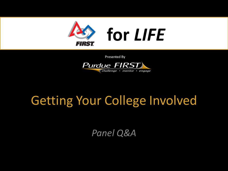 for LIFE Presented By for LIFE Presented By Getting Your College Involved Panel Q&A