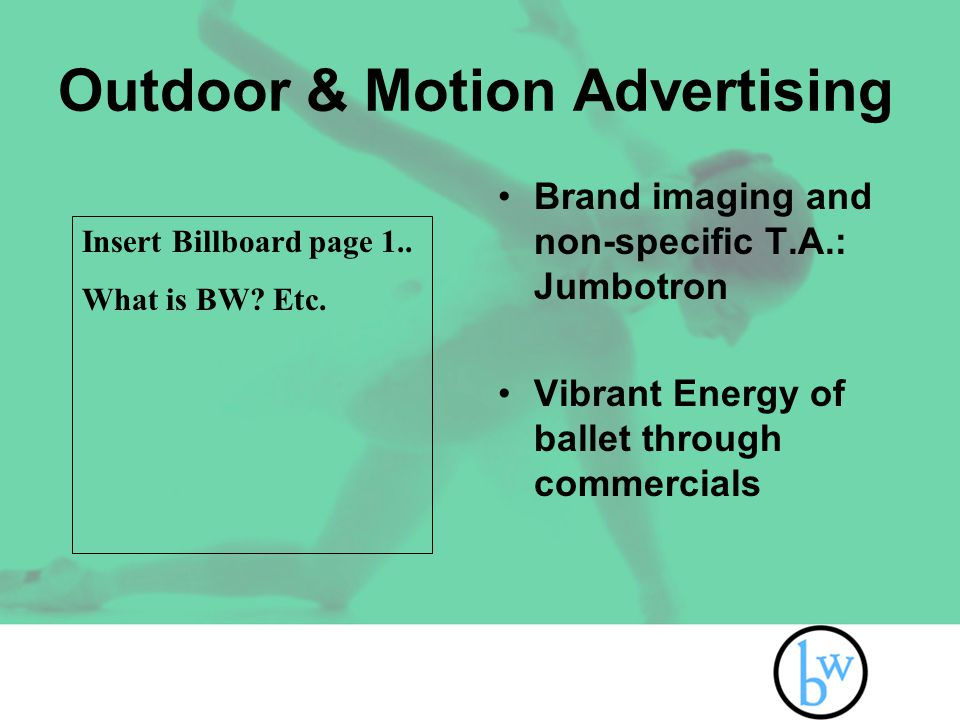 Outdoor & Motion Advertising Brand imaging and non-specific T.A.: Jumbotron Vibrant Energy of ballet through commercials Insert Billboard page 1..