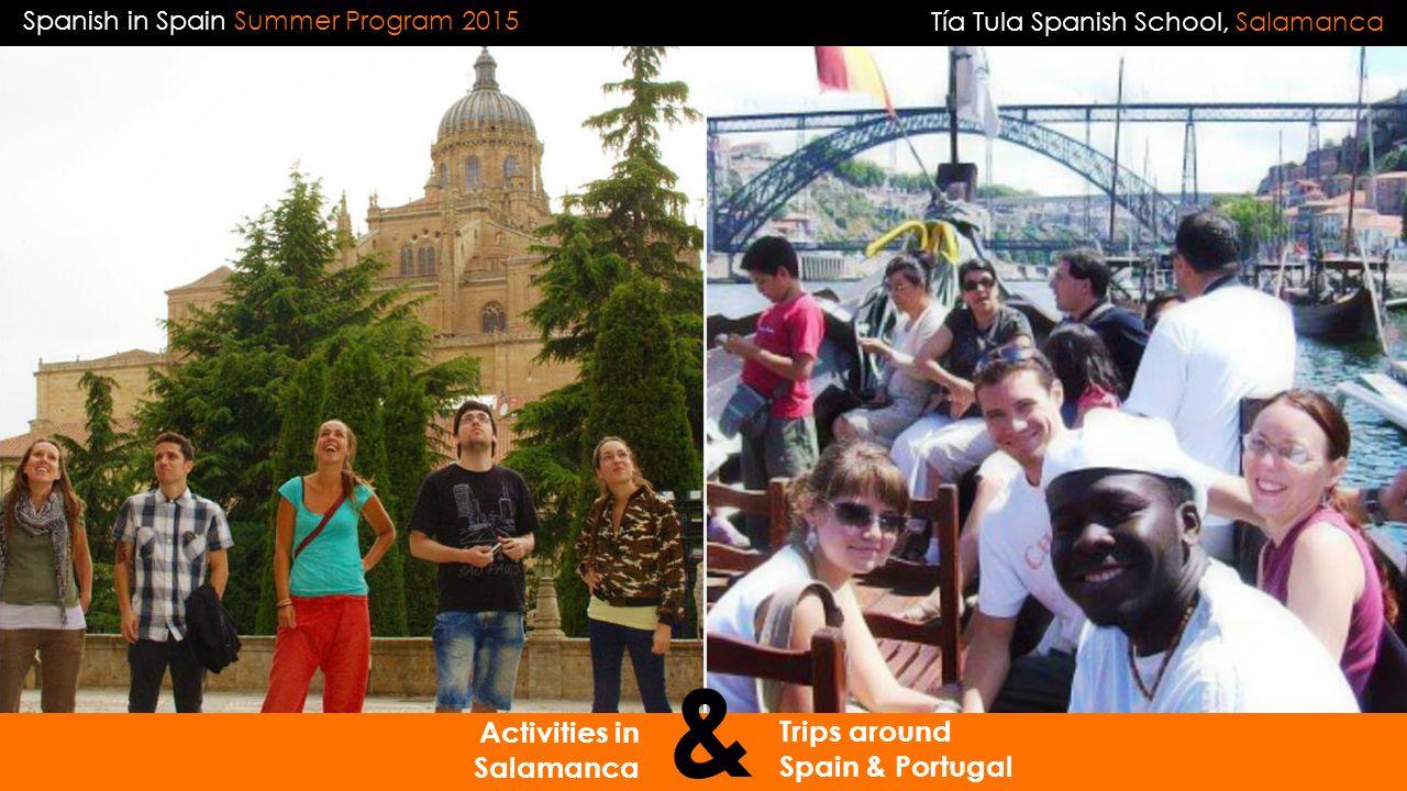 Spanish in Spain Summer Program 2015 Trips around Spain & Portugal Activities in Salamanca & Tía Tula Spanish School, Salamanca