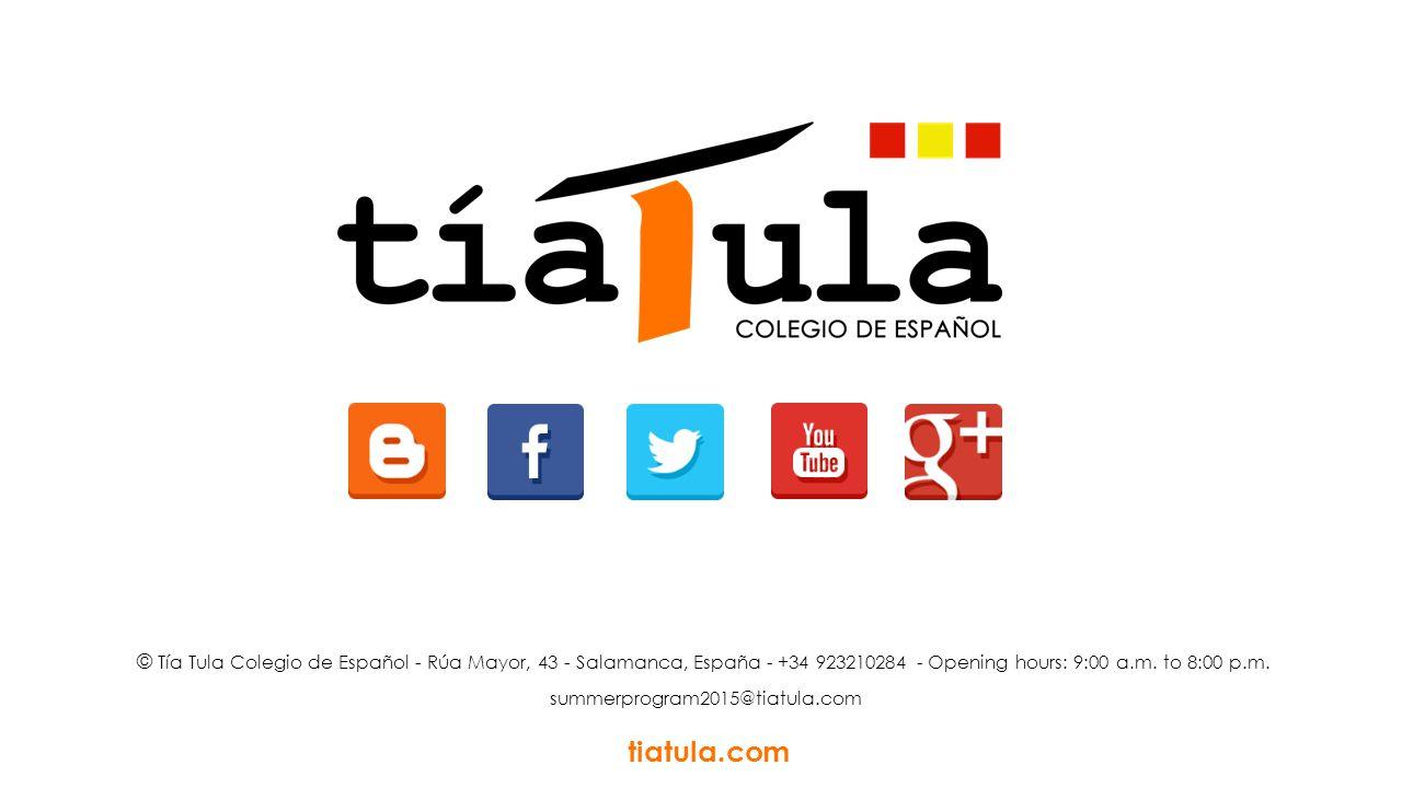 © Tía Tula Colegio de Español - Rúa Mayor, 43 - Salamanca, España - +34 923210284 - Opening hours: 9:00 a.m. to 8:00 p.m. tiatula.com summerprogram201
