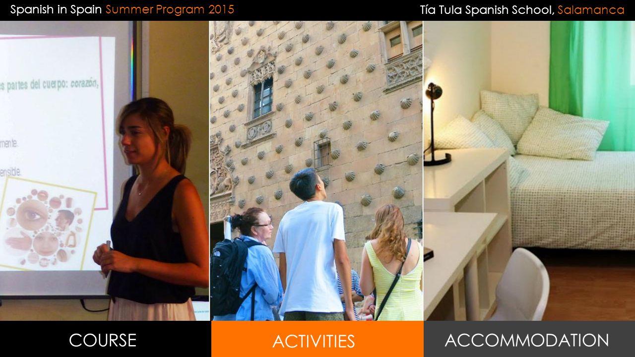 Spanish in Spain Summer Program 2015 COURSE ACTIVITIES ACCOMMODATION Tía Tula Spanish School, Salamanca