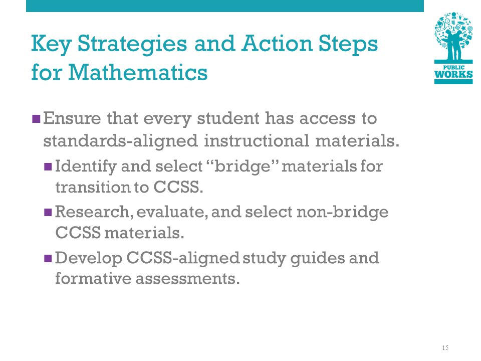 Key Strategies and Action Steps for Mathematics Ensure that every student has access to standards-aligned instructional materials.
