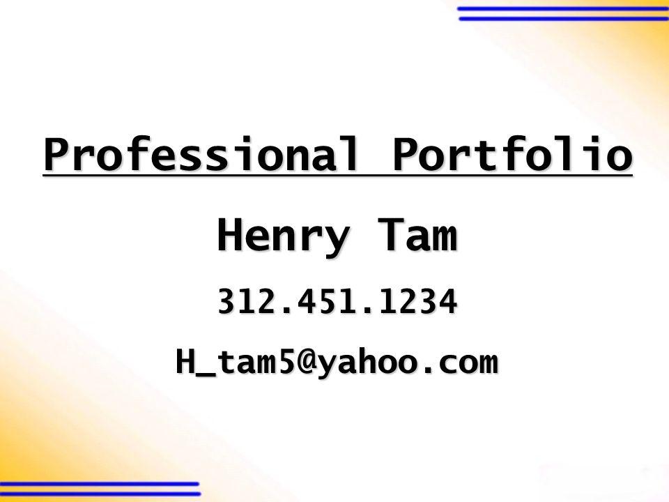 Professional Portfolio Henry Tam 312.451.1234H_tam5@yahoo.com