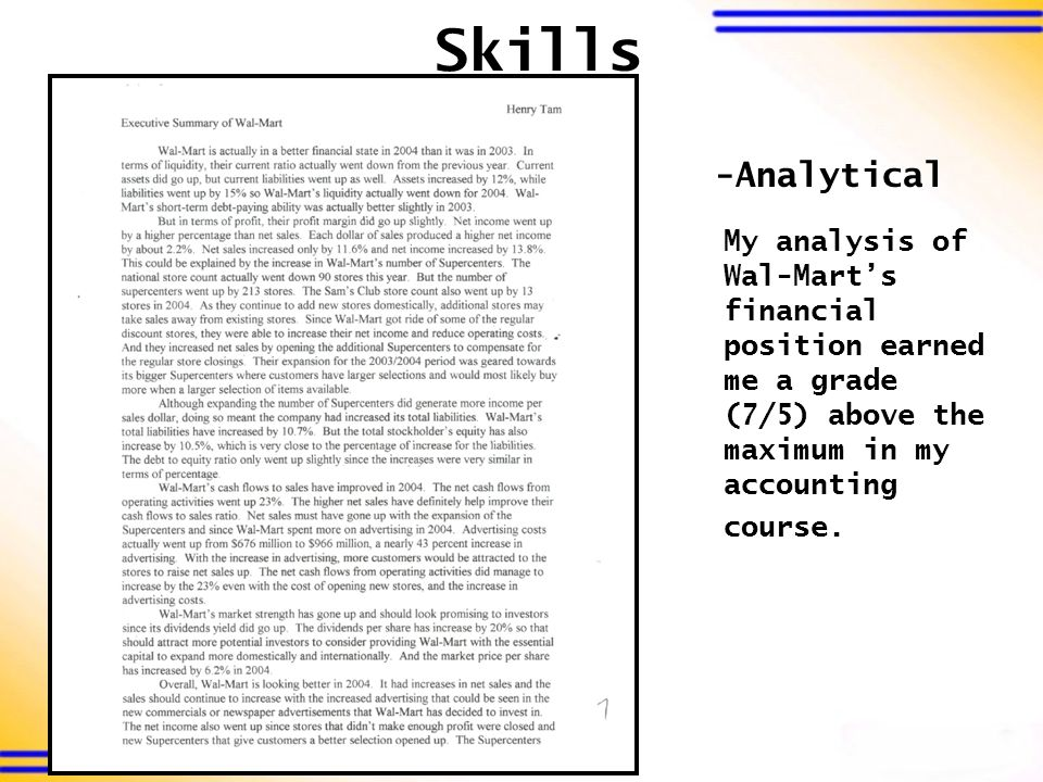 My analysis of Wal-Mart's financial position earned me a grade (7/5) above the maximum in my accounting course. -Analytical Skills