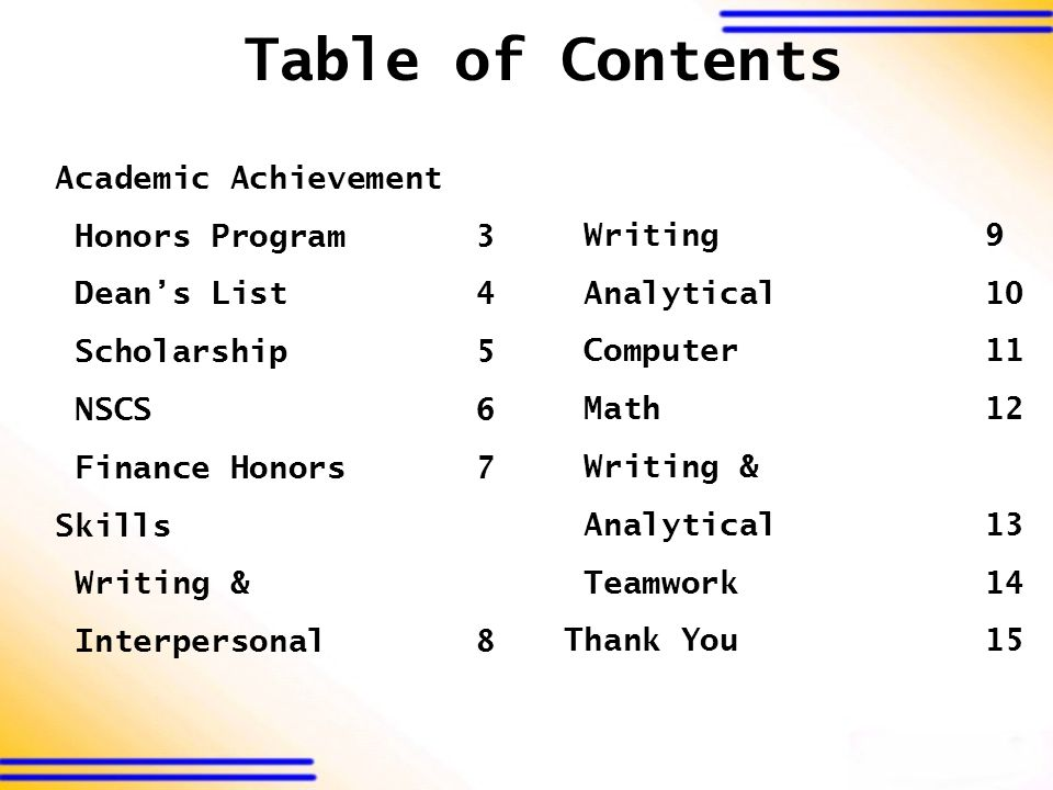 Table of Contents Academic Achievement Honors Program3 Dean's List4 Scholarship5 NSCS6 Finance Honors7 Skills Writing & Interpersonal8 Writing9 Analytical10 Computer11 Math12 Writing & Analytical13 Teamwork14 Thank You15
