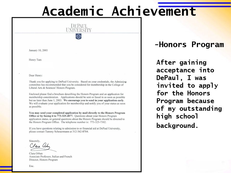 Academic Achievement After gaining acceptance into DePaul, I was invited to apply for the Honors Program because of my outstanding high school background.