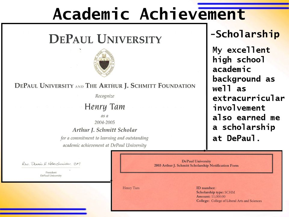 My excellent high school academic background as well as extracurricular involvement also earned me a scholarship at DePaul. -Scholarship Academic Achi